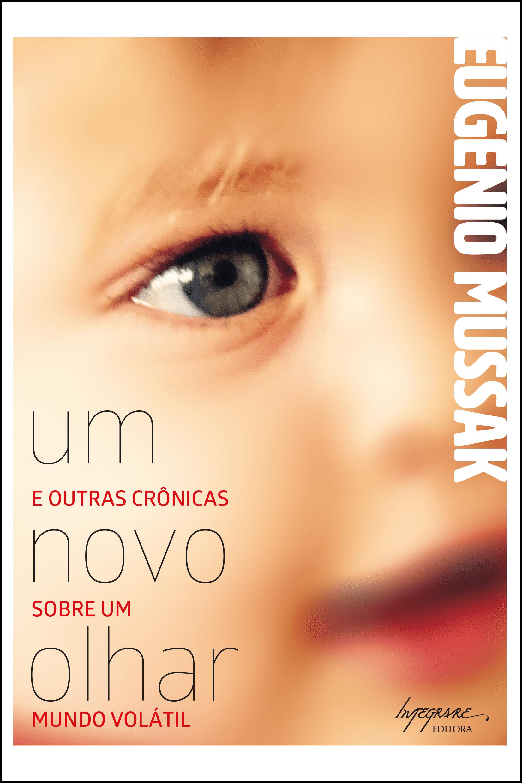 """Capa do livro """"Um Novo Olhar"""" de Eugenio Mussak para a Editora Integrare."""